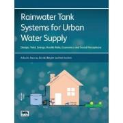 Rainwater Tank Systems for Urban Water Supply by Ashok K. Sharma