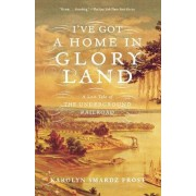 I've Got a Home in Glory Land by Karolyn Smardz Frost