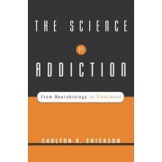 The Science of Addiction by Carlton K. Erickson