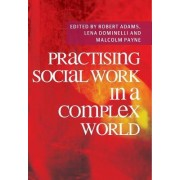 Practising Social Work in a Complex World by Robert Adams