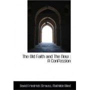 The Old Faith and the New by David Friedrich Strauss