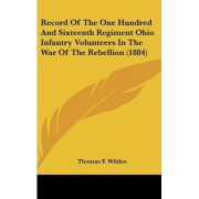 Record of the One Hundred and Sixteenth Regiment Ohio Infantry Volunteers in the War of the Rebellion (1884) by Thomas F Wildes