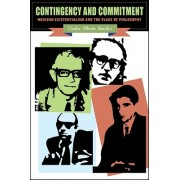 Contingency and Commitment: Mexican Existentialism and the Place of Philosophy