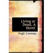 Living or Dead, a Novel by Hugh Conway