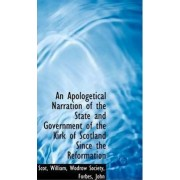 An Apologetical Narration of the State and Government of the Kirk of Scotland Since the Reformation by Scot William
