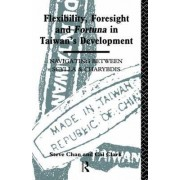 Flexibility, Foresight and Fortuna in Taiwan's Development by Steve Chan