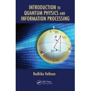 Introduction to Quantum Physics and Information Processing by Radhika Vathsan