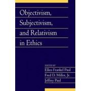 Objectivism, Subjectivism, and Relativism in Ethics: Volume 25, Part 1 by Ellen Frankel Paul