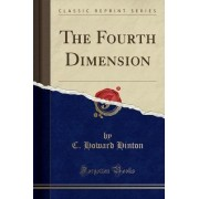 The Fourth Dimension (Classic Reprint) by C Howard Hinton