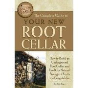 The Complete Guide to Your New Root Cellar by Julie Fryer