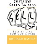 Outside Sales Badass by Richard Ramsey