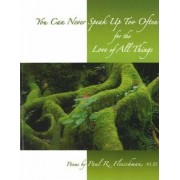 You Can Never Speak Up Too Often for the Love of All Things by Paul R. Fleischman