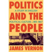Politics and the People by James Vernon