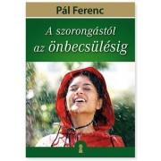 PÁL FERENC (FERI ATYA) - A szorongástól az önbecsülésig