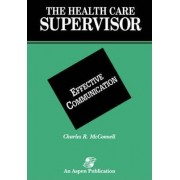 The Health Care Supervisor on Effective Communication by Charles R. McConnell