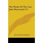 The Works of the Late John Maclaurin V1 by John Maclaurin Dreghorn