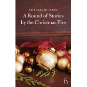 A Round of Stories by the Christmas Fire by Charles Dickens