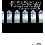 The Life of the Lord Jesus Christ by J P Lange