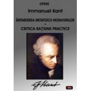Intemeierea metafizicii moravurilor • Critica ratiunii practice