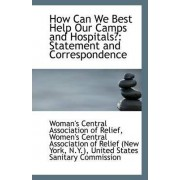 How Can We Best Help Our Camps and Hospitals by Women's Central Association of Relief