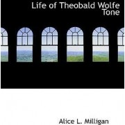 Life of Theobald Wolfe Tone by Alice L Milligan