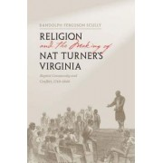 Religion and the Making of Nat Turner's Virginia by Randolph Ferguson Scully
