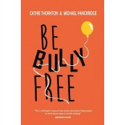 Be Bully Free: Now Is the Time for You to Take Control