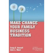 Make Change Your Family Business Tradition by Craig E. Aronoff