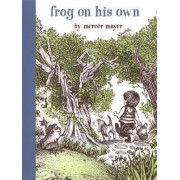 Frog on His Own by Mercer Mayer