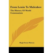 From Lenin to Malenkov by Late Professor of Russian History School of Slavonic and East European Studies Hugh Seton-Watson