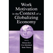 Work Motivation in the Context of a Globalizing Economy by Miriam Erez