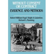 Without Consent or Contract: Evidence Methods by Robert William Fogel