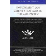Employment Law Client Strategies in the Asia-Pacific by Aspatore Books