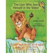 The Lion Who Saw Himself in the Water -- El Leon Que Se Vio En El Agua by Ingrid Rodriguez
