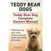Teddy Bear Dogs. Teddy Bear Dog Complete Owners Manual. Teddy Bear Dog Care, Costs, Feeding, Grooming, Health and Training All Included. by George Hoppendale