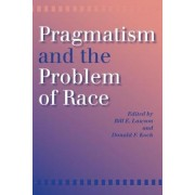 Pragmatism and the Problem of Race by Donald F. Koch