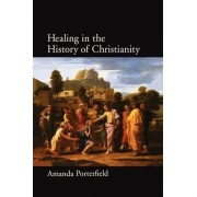 Healing in the History of Christianity by Amanda Porterfield