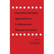 Behavioral Medicine Approaches to Cardiovascular Disease Prevention by Kristina Orth-Gomer