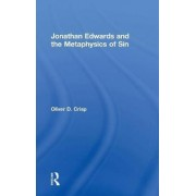 Jonathan Edwards and the Metaphysics of Sin by Oliver D. Crisp