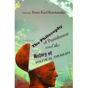 The Philosophy of Punishment and the History of Political Thought by Peter Karl Koritansky