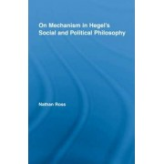 On Mechanism in Hegel's Social and Political Philosophy by Nathan Ross