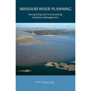 Missouri River Planning by Committee on Missouri River Recovery and Associated Sediment Management Issues