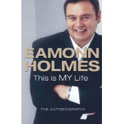 This Is My Life: Eamonn Holmes: The Autogiography: Eamonn Holmes - The Autobiography