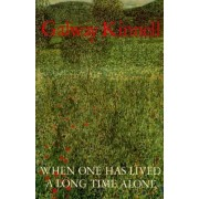 When One Has Lived a Long Time Alone by Kinnell