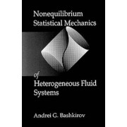 Nonequilibrium Statistical Mechanics of Heterogeneous Fluid Systems by A.G. Bashkirov