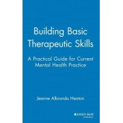 Building Basic Therapeutic Skills by Jeanne Heaton