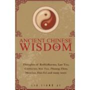 Ancient Chinese Wisdom: Thoughts of Bodhidharma, Lao Tzu, Confucius, Sun Tzu, Zhuang Zhou, Mencius, Han Fei and Many More