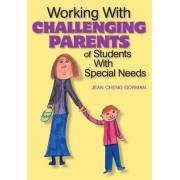 Working With Challenging Parents of Students With Special Needs by Jean Cheng Gorman