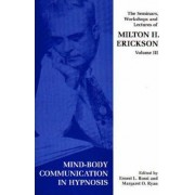 Seminars, Workshops and Lectures of Milton H. Erickson: Mind-body Communication in Hypnosis v. 3 by Milton H. Erickson