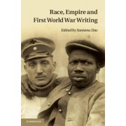 Race, Empire and First World War Writing by Santanu Das